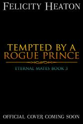 Tempted+by+a+Rogue+Prince+(Eternal+Mates+Romance+Series+Book+3)